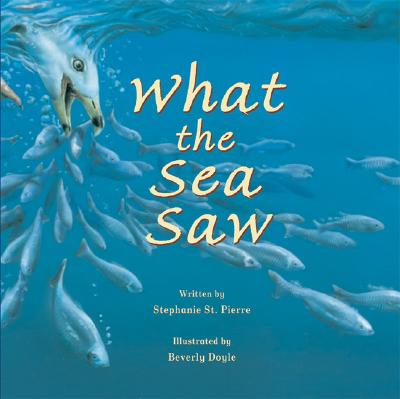 What the Sea Saw By St. Pierre, Stephanie/ Doyle, Beverly (ILT)