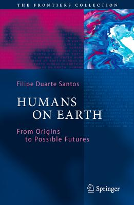 Humans on Earth. Past, Present and Future By Santos, Filipe Duarte